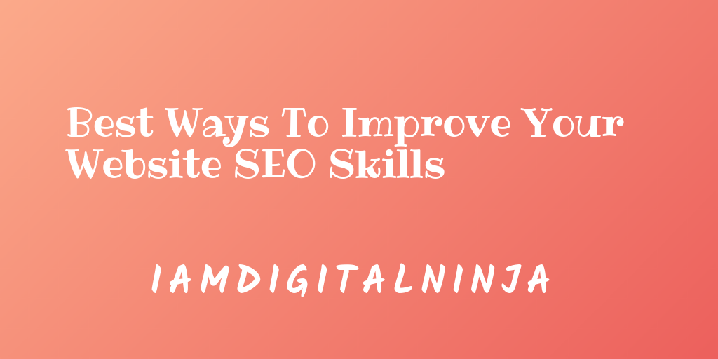 Best Ways To Improve Your Website SEO Skills